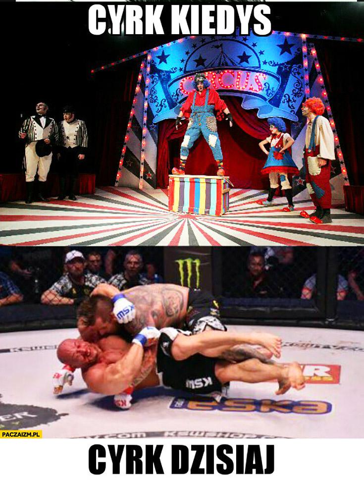 Cyrk kiedyś, cyrk dzisiaj MMA KSW walka