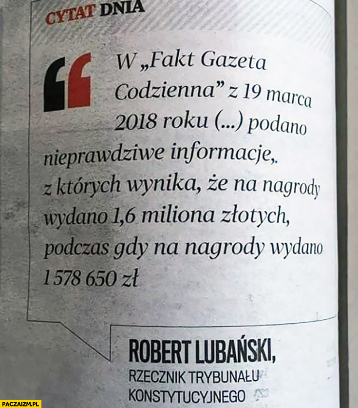 Cytat dnia fakt podaje nieprawdziwe dane, że na nagrody wydano 1,6 miliona złotych podczas gdy wydano 1,57 miliona rzecznik Trybunału Konstytucyjnego