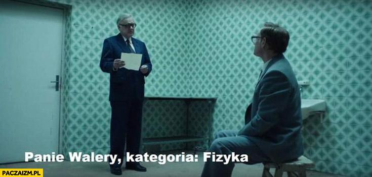 Czarnobyl panie Walery kategoria fizyka przesłuchanie w pomieszczeniu