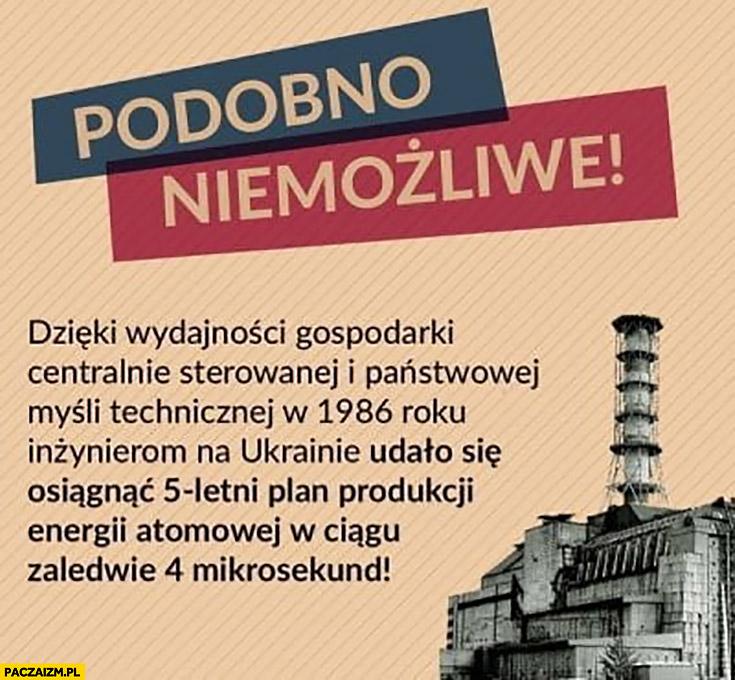 Czarnobyl podobno niemożliwe dzięki wydajności gospodarki centralnie sterowanej na Ukrainie udało się osiągnąć 5-letni plan produkcji energii atomowej w ciągu 4 milisekund