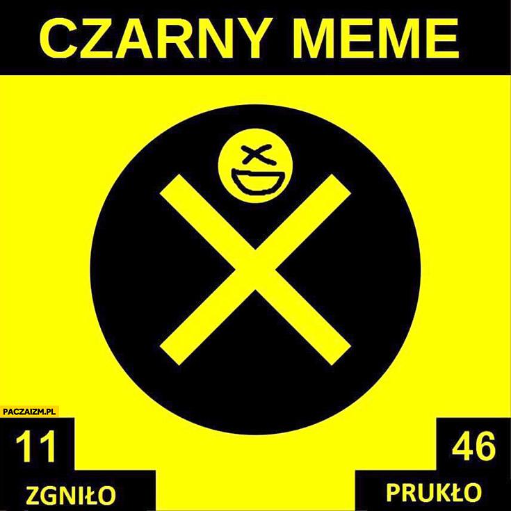 Czarny meme mem 11 zgniło 46 prukło znak tablica ostrzeżenie