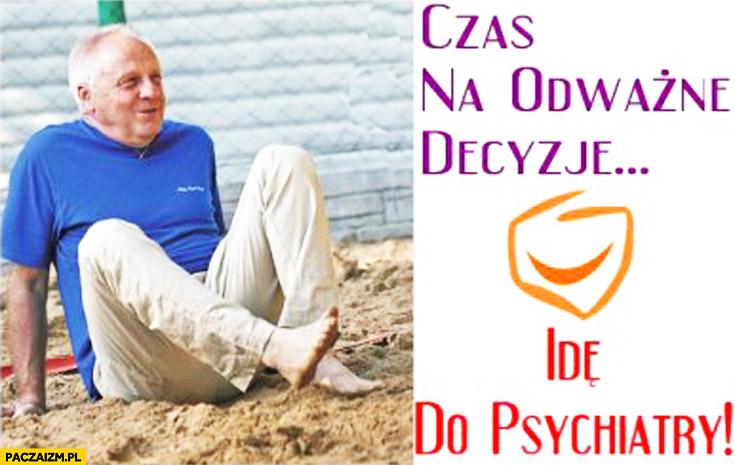 Czas na odważne decyzje: idę do psychiatry Niesiołowski