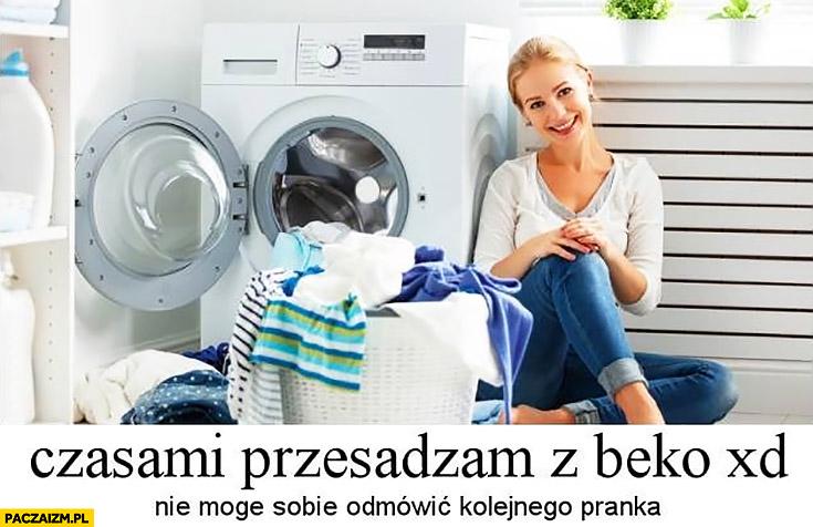 Czasami przesadzam z beko nie mogę sobie odmówić kolejnego pranka kobieta pralka
