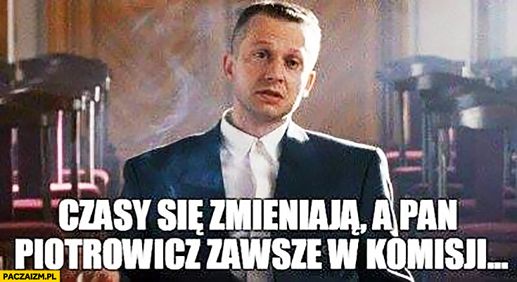 Czasy się zmieniają a Pan Piotrowicz zawsze w komisji Bogusław Linda