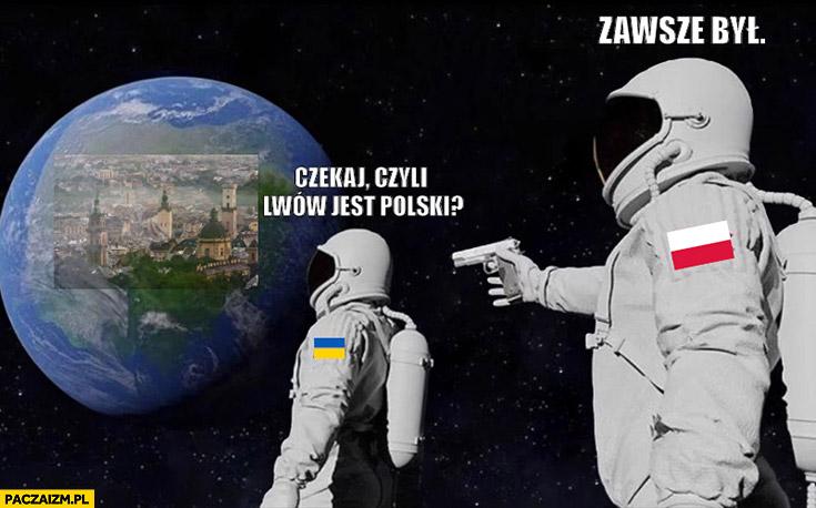 Czekaj, czyli Lwów jest Polski? Zawsze był kosmonauci astronauci