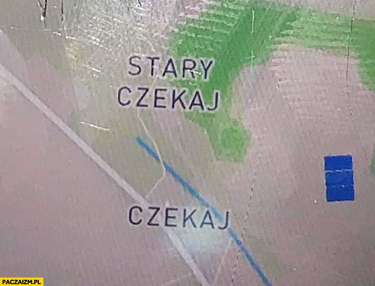 Czekaj, stary czekaj miejsca na mapie nazwy miejscowości