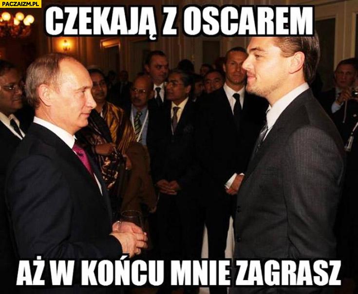 Czekaja z oscarem aż w końcu mnie zagrasz Putin Leonardo DiCaprio