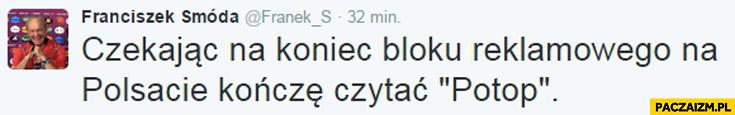 Czekąjac na koniec bloku reklamowego na Polsacie kończę czytać Potop
