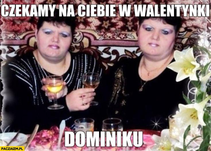 Czekamy na Ciebie w walentynki Dominiku