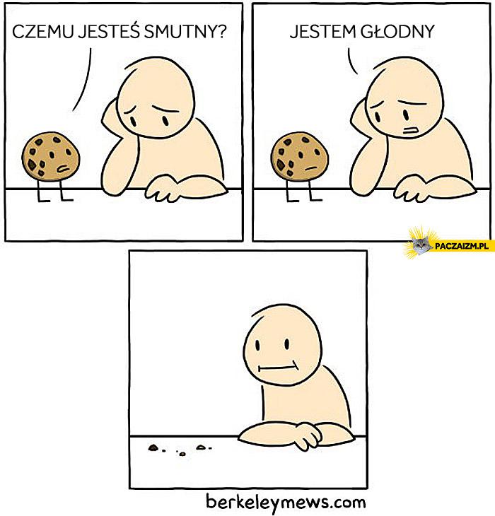 Czemu jesteś smutny? Jestem głodny