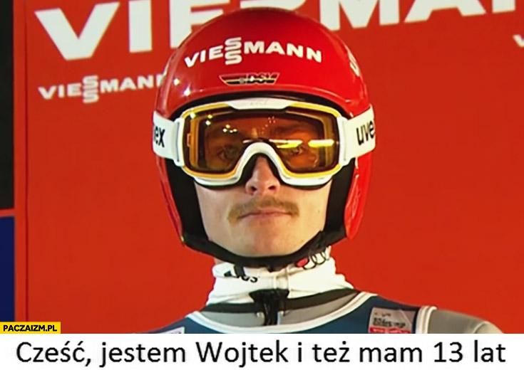 Cześć jestem Wojtek i też mam 13 lat skoczek narciarski z wąsem