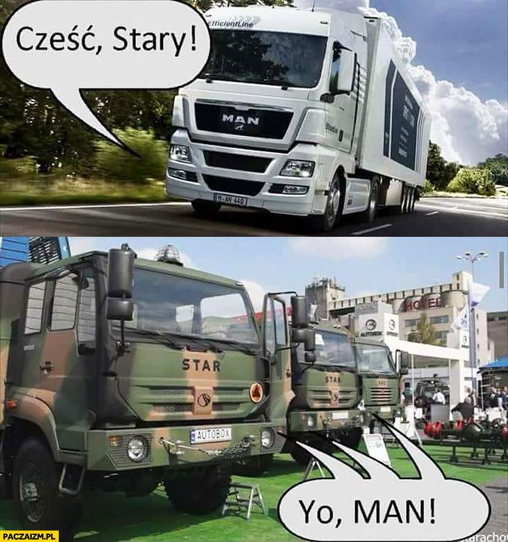 Cześć stary, yo man. Ciężarówki Star MAN