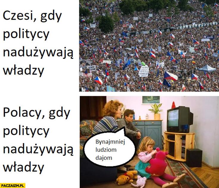 Czesi gdy politycy nadużywają władzy wychodzą na ulice, Polacy gdy politycy nadużywają władzy: bynajmniej ludziom daja
