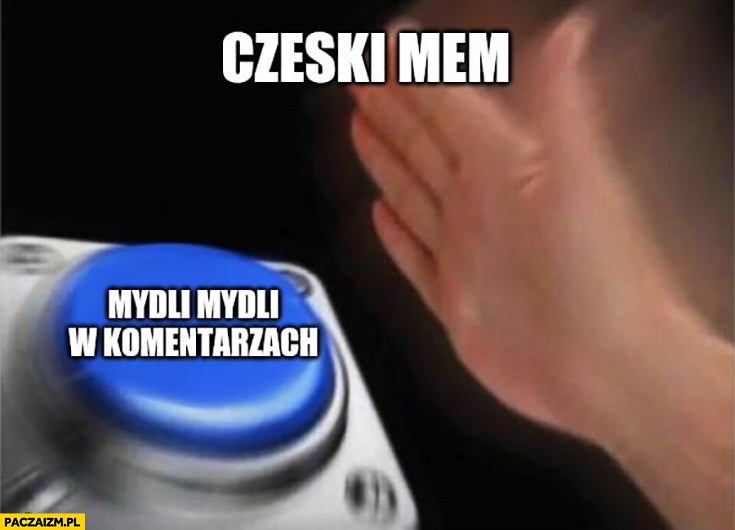 Czeski mem mydli mydli w komentarzach przycisk