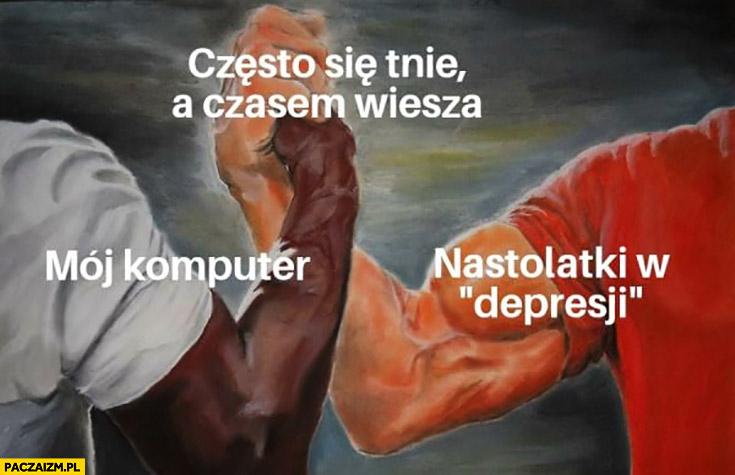 Często się tnie a czasem wiesza mój komputer, nastolatki w depresji przybijają piątkę