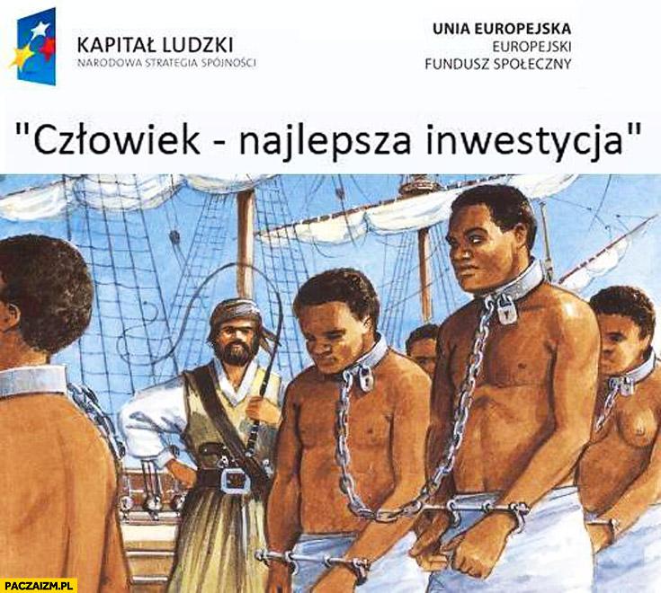 Człowiek najlepsza inwestycja Unia Europejska kapitał ludzki niewolnicy