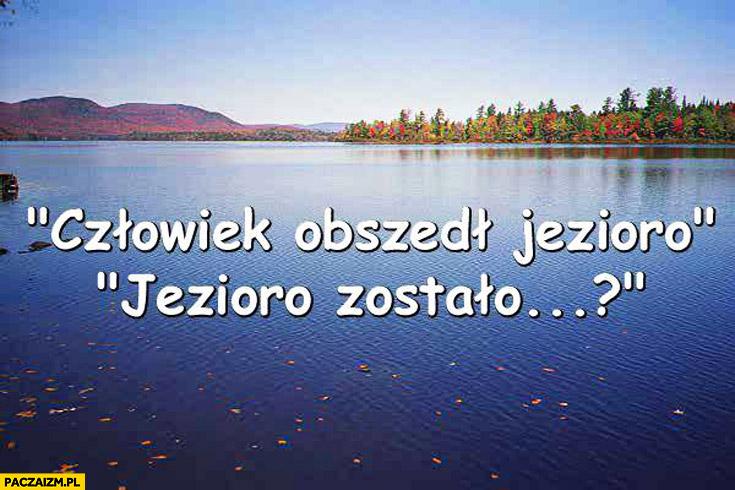 Człowiek obszedł jezioro zostało? zagadka