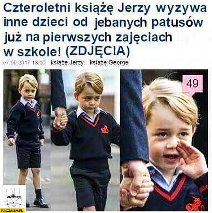 Czteroletni książę Jerzy wyzywa inne dzieci od patusów już na pierwszych zajęciach w szkole
