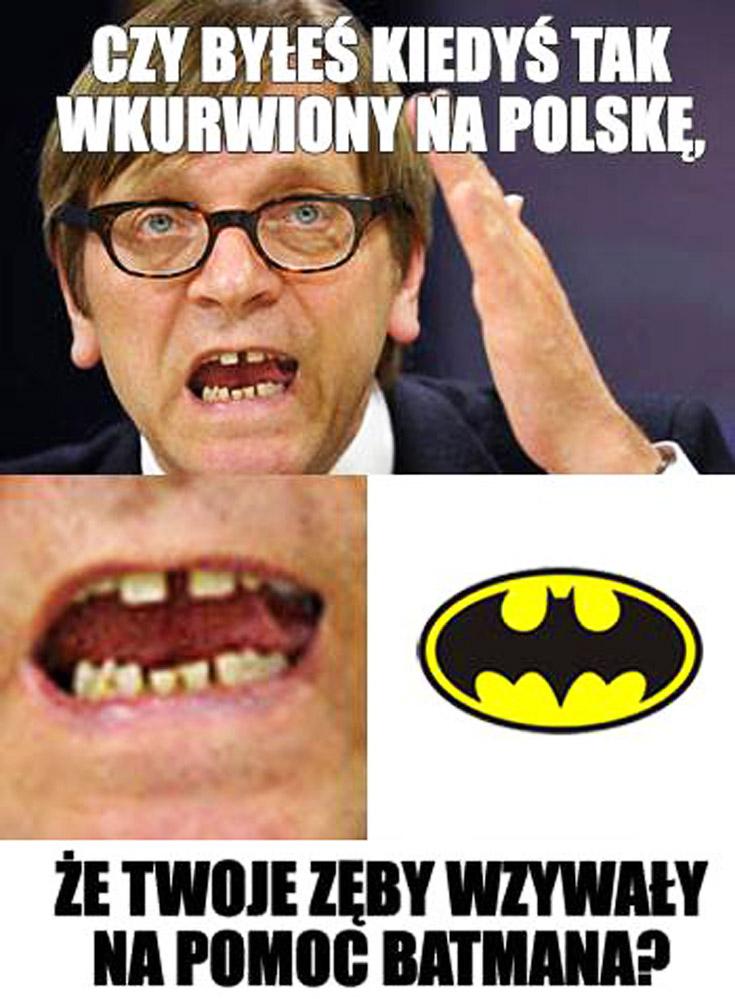 Czy byłeś kiedyś tak wkurzony na Polskę, że Twoje zęby wzywały na pomoc Batmana? Guy Verhofstadt