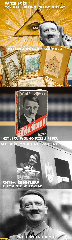 Czy hitlerowi wolno do nieba? Wolno malować, pisać ale Bozia mówi nie zabijaj, chyba że hitler o tym nie wiedział wiec wolno jemu