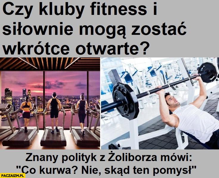 Czy kluby fitness i siłownie mogą zostać wkrótce otwarte? Znany polityk z Żoliborza mówi: co kurna? Nie, skąd ten pomysł?