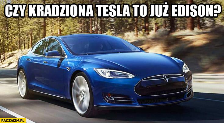 Czy kradziona Tesla to już Edison?