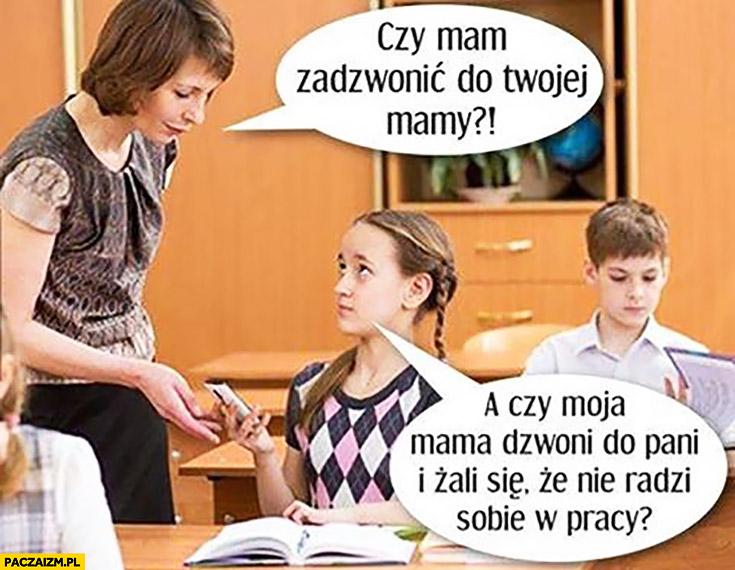 Czy mam zadzwonić do Twojej mamy? A czy moja mama dzwoni do pani i żali się, że nie radzi sobie w pracy? Dziewczynka w szkole