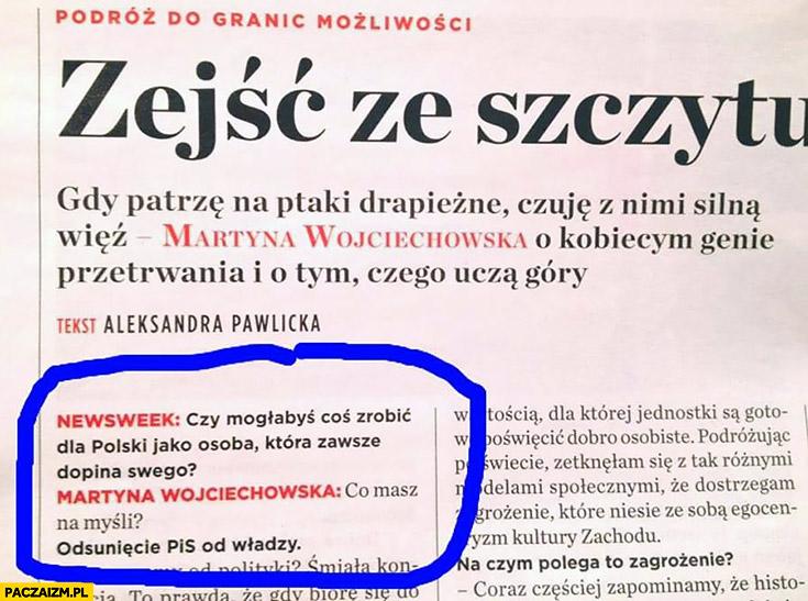 Czy mogłabyś coś zrobić dla Polski jako osoba która zawsze dopina swego? Co masz na myśli? Odsunięcie PiS od władzy. Martyna Wojciechowska wywiad w Newsweeku