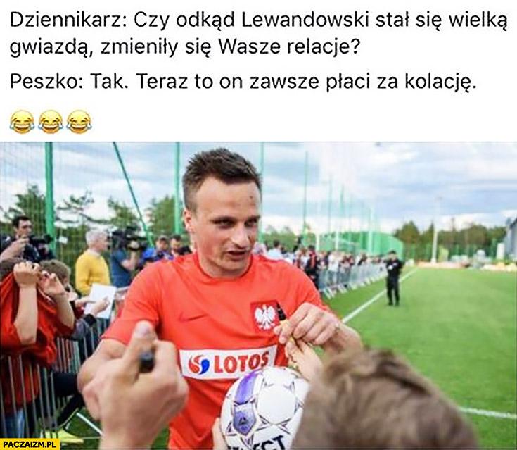 Czy odkąd Lewandowski stał się gwiazdą zmieniły się wasze relacje? Tak, teraz to on zawsze płaci za kolację