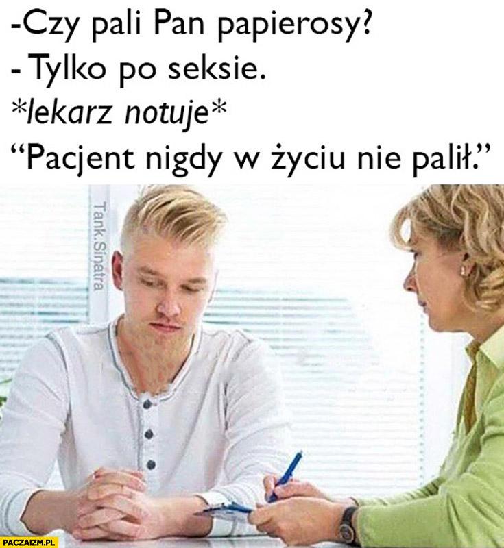 """Czy pali Pan papierosy? Tylko po seksie. Lekarz notuje: """"pacjent nigdy w życiu nie palił"""""""