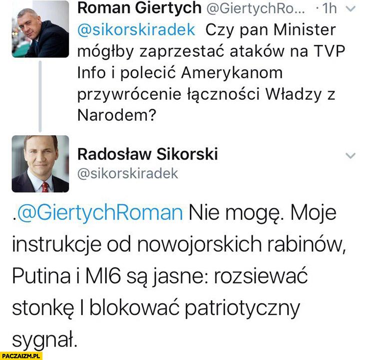 Czy Pan Minister mógłby zaprzestać ataków na TVP Info? Nie mogę, moje instrukcje nowojorskich rabinów, Putina i MI6 są jasne – blokować patriotyczny sygnał. Giertych Sikorski Twitter