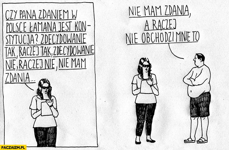 Czy Pana zdaniem w Polsce łamana jest konstytucja? Nie mam zdania, a raczej nie obchodzi mnie to