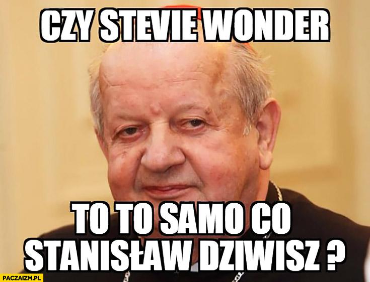 Czy Stevie Wonder to to samo co Stanisław Dziwisz?