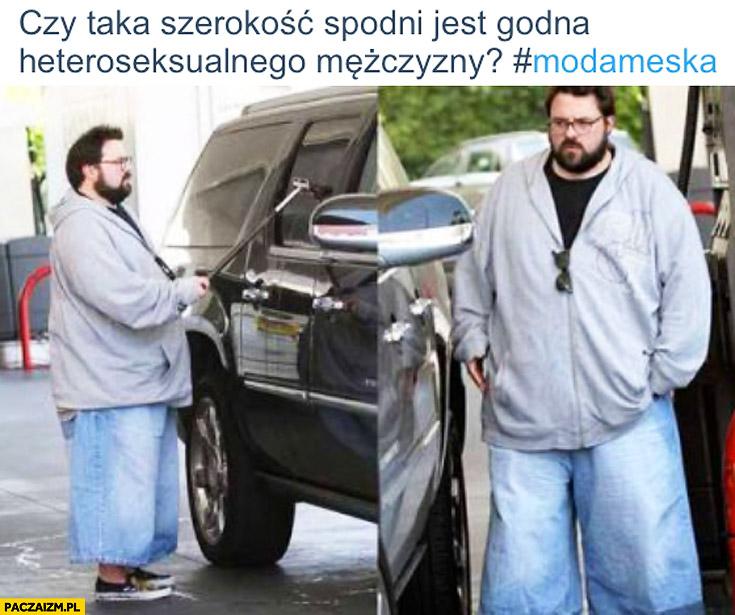 Czy taka szerokość spodni jest godna heteroseksualnego mężczyzny?