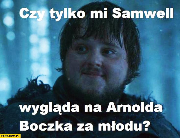 Czy tylko mi Samwell wygląda na Arnolda Boczka za młodu?