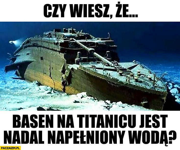 Czy wiesz, że basen na Titanicu jest nadal napełniony wodą?