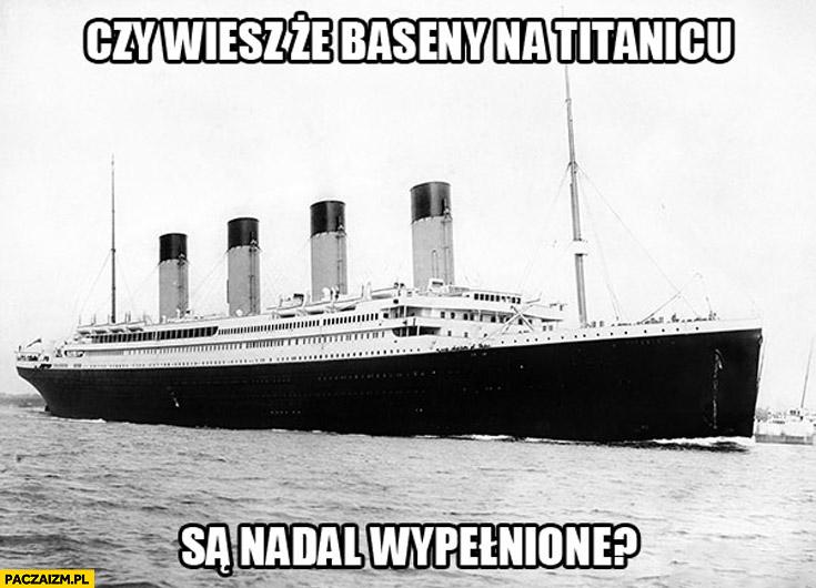 Czy wiesz że baseny na Titanicu są nadal wypełnione?