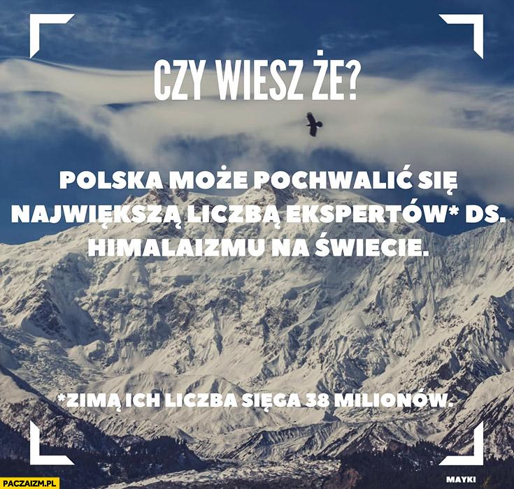 Czy wiesz, że Polska może pochwalić się największą liczbą ekspertów ds. himalaizmu na świecie? Zimą ich liczba sięga 38 milionów