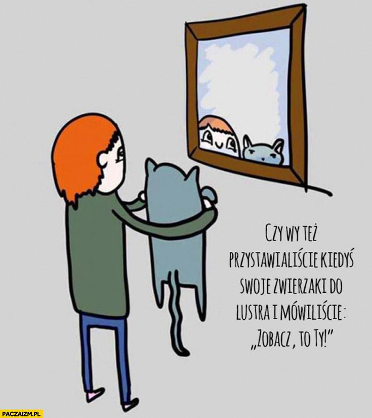 Czy wy też przystawialiście kiedyś swoje zwierzaki do lustra i mówiliście zobacz to Ty