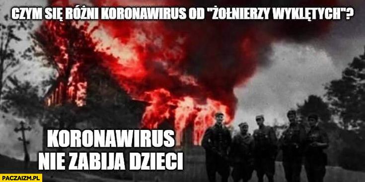 Czym się różni koronawirus od Żołnierzy Wyklętych? Koronawirus nie zabija dzieci