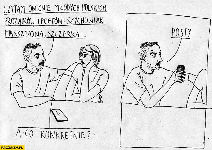 Czytam obecnie młodych polskich prozaików i poetów: Szychowiak, Mansztajna, Szczerka. A co konkretnie? posty