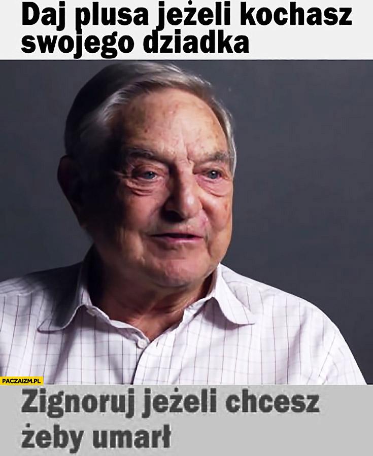 Daj plusa jeżeli kochasz swojego dziadka, zignoruj jeżeli chcesz żeby umarł George Soros
