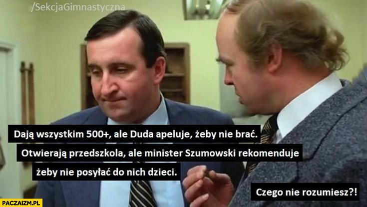 Dają wszystkim 500+ plus ale Duda apeluje żeby nie brać, otwierają przedszkola ale Szumowski rekomenduje żeby nie wysyłać dzieci, czego nie rozumiesz? Sekcja gimnastyczna