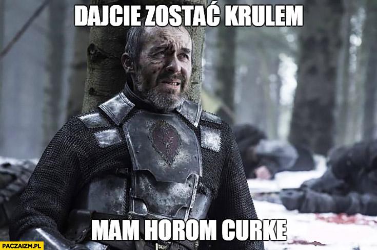 Dajcie zostać królem, mam chorą córkę Stannis Baratheon Gra o Tron