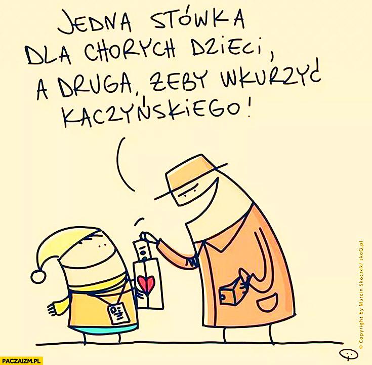 Daję na WOŚP stówka dla chorych dzieci, a druga żeby wkurzyć Kaczyńskiego skoq