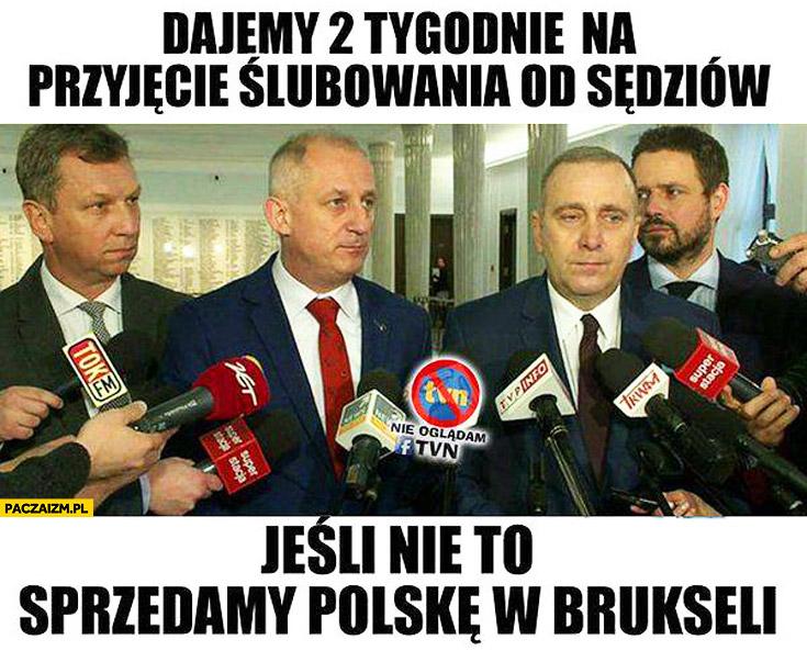 Dajemy 2 tygodnie na przyjęcie ślubowania od sędziów jeśli nie to sprzedamy Polskę w Brukseli Platforma Obywatelska