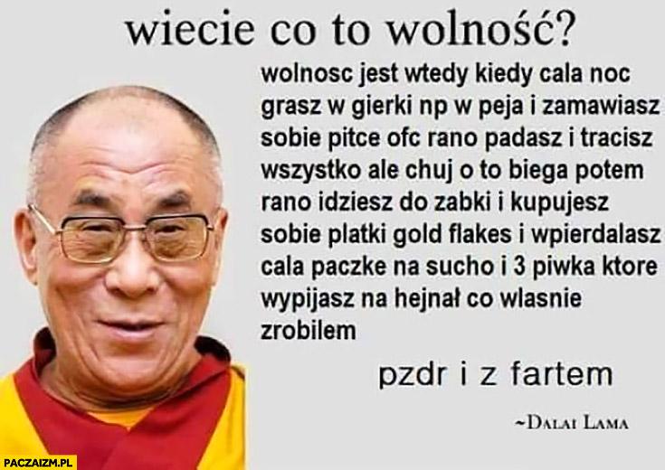 Dalajlama wiecie co to wolność? Porada historia pzdr i z fartem
