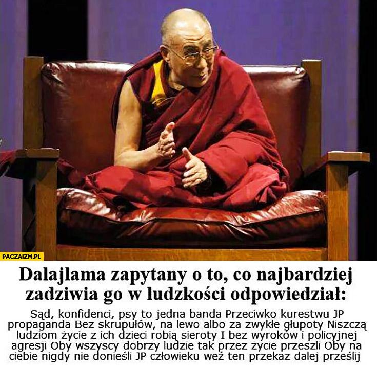 Dalajlama zapytany o to co najbardziej zadziwia go w ludzkości: sąd, konfidenci, psy cytat