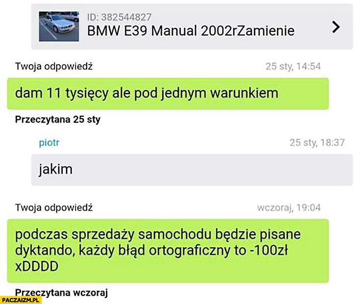 Dam 11 tysięcy ale pod jednym warunkiem: podczas sprzedaży samochodu będzie pisane dyktando każdy błąd ortograficzny to minus -100 złotych ogłoszenie olx