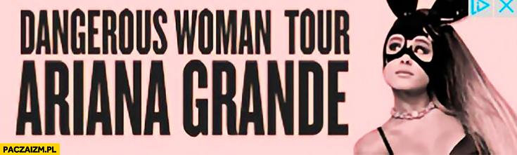 Dangerous woman tour Ariana Grande niebezpieczna kobieta zamachy w Manchesterze reklama trasy